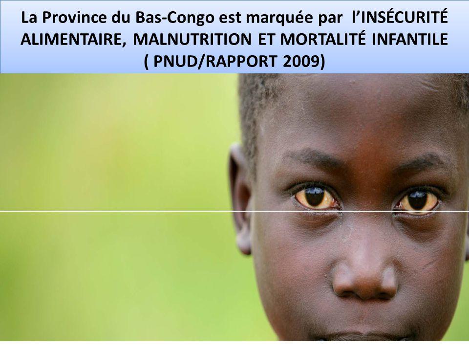 La Province du Bas-Congo est marquée par l'INSÉCURITÉ ALIMENTAIRE, MALNUTRITION ET MORTALITÉ INFANTILE ( PNUD/RAPPORT 2009)
