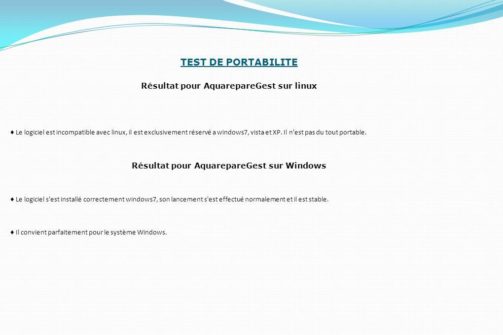 TEST DE PORTABILITE Résultat pour AquarepareGest sur linux ♦ Le logiciel est incompatible avec linux, il est exclusivement réservé a windows7, vista e