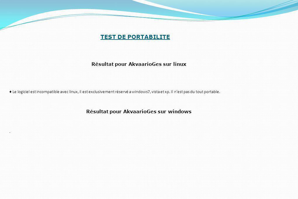 TEST DE PORTABILITE Résultat pour AkvaarioGes sur linux ♦ Le logiciel est incompatible avec linux, il est exclusivement réservé a windows7, vista et x