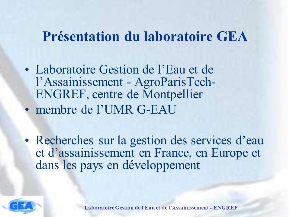 Laboratoire Gestion de l Eau et de l Assainissement - ENGREF Présentation du laboratoire GEA Laboratoire Gestion de l'Eau et de l'Assainissement - AgroParisTech- ENGREF, centre de Montpellier membre de l'UMR G-EAU Recherches sur la gestion des services d'eau et d'assainissement en France, en Europe et dans les pays en développement