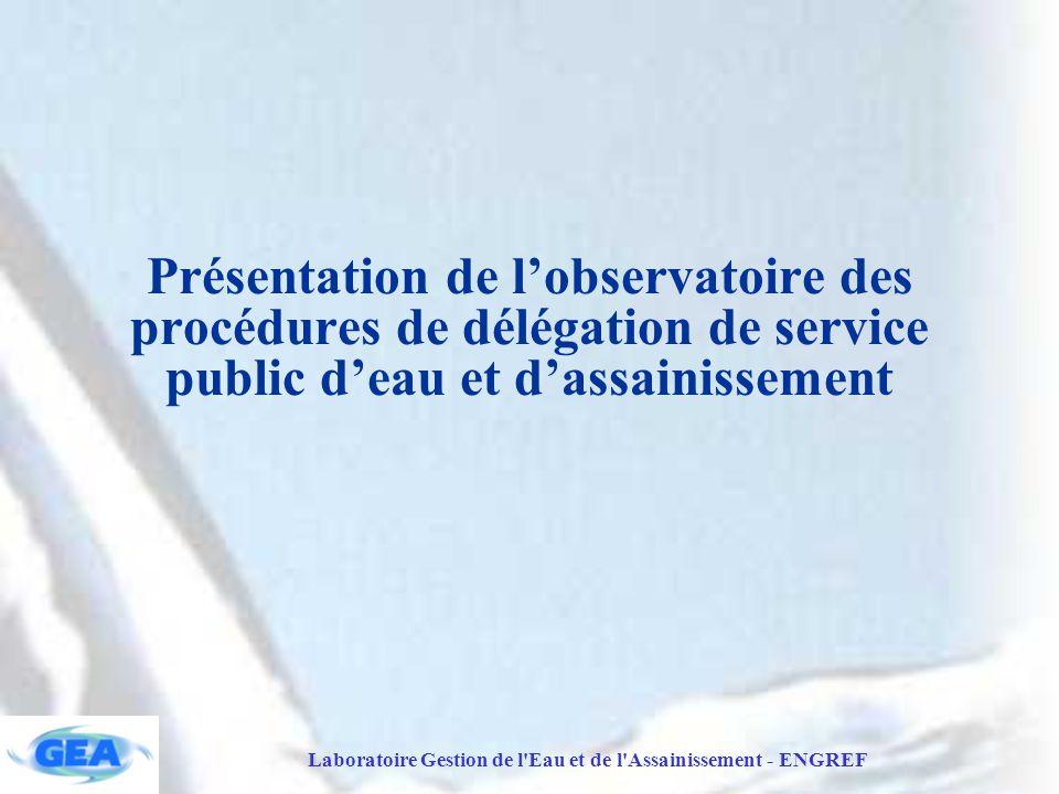Laboratoire Gestion de l Eau et de l Assainissement - ENGREF Présentation de l'observatoire des procédures de délégation de service public d'eau et d'assainissement