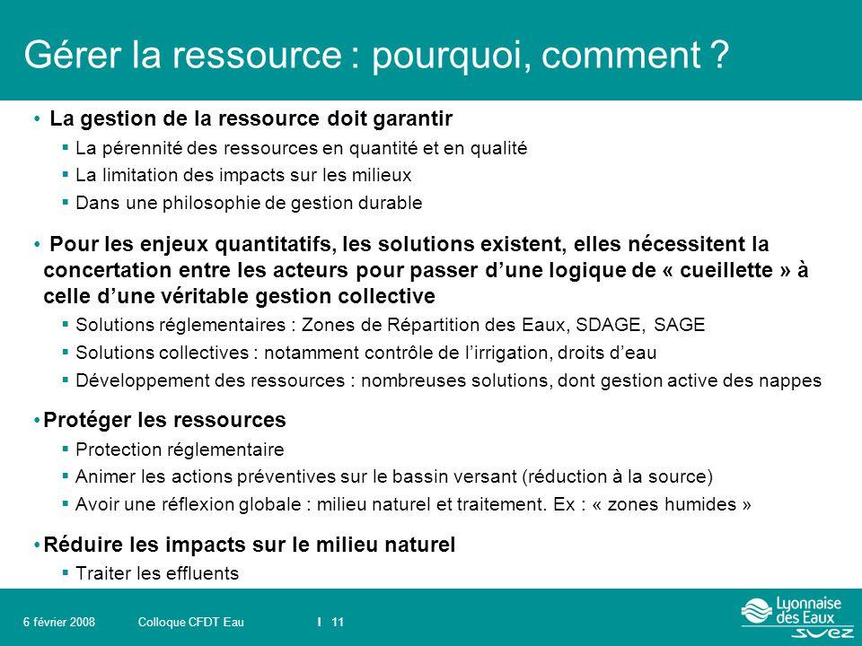 Colloque CFDT EauI 116 février 2008 Gérer la ressource : pourquoi, comment ? La gestion de la ressource doit garantir  La pérennité des ressources en