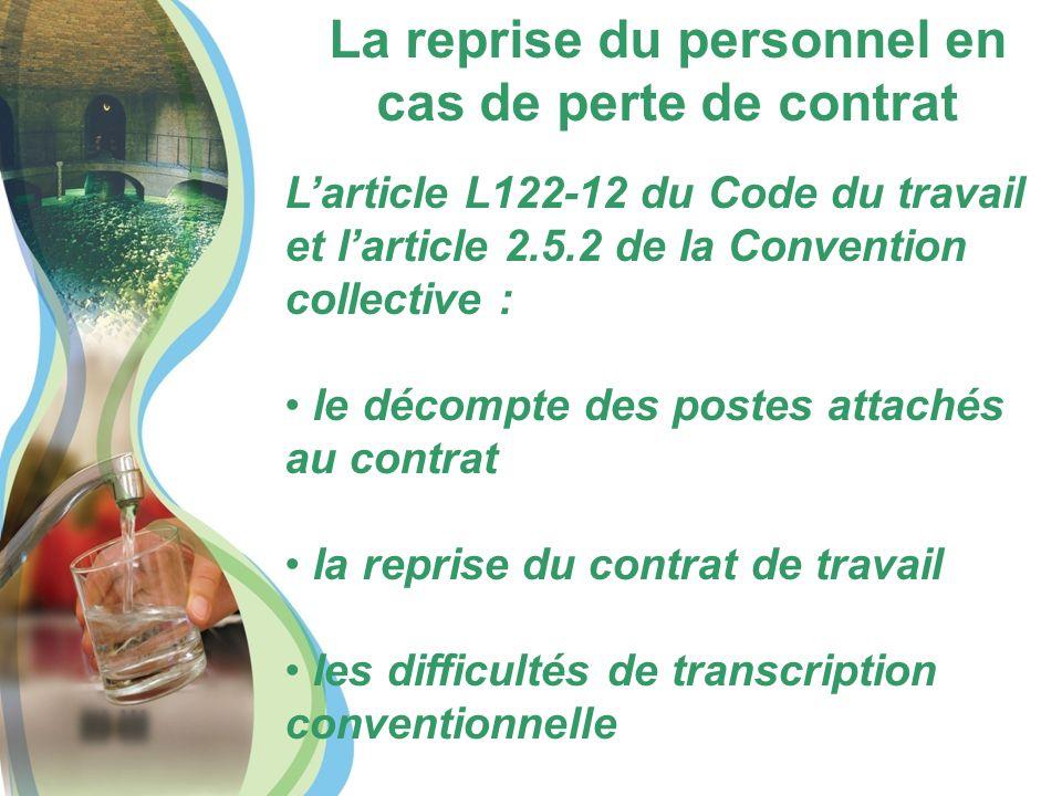La reprise du personnel en cas de perte de contrat L'article L122-12 du Code du travail et l'article 2.5.2 de la Convention collective : le décompte des postes attachés au contrat la reprise du contrat de travail les difficultés de transcription conventionnelle