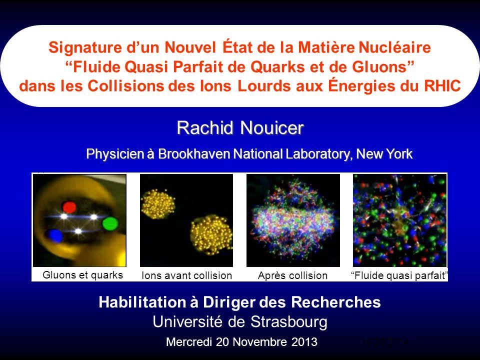 HDR/Université de Strasbourg Rachid Nouicer 13 BRAHMS 2:00 o'clock PHOBOS 10:00 o'clock PHENIX 08:00 o'clock STAR 06:00 o'clock RHIC Relativistic Heavy Ion Collider (RHIC) Qu avons-nous fait à RHIC jusqu ici .
