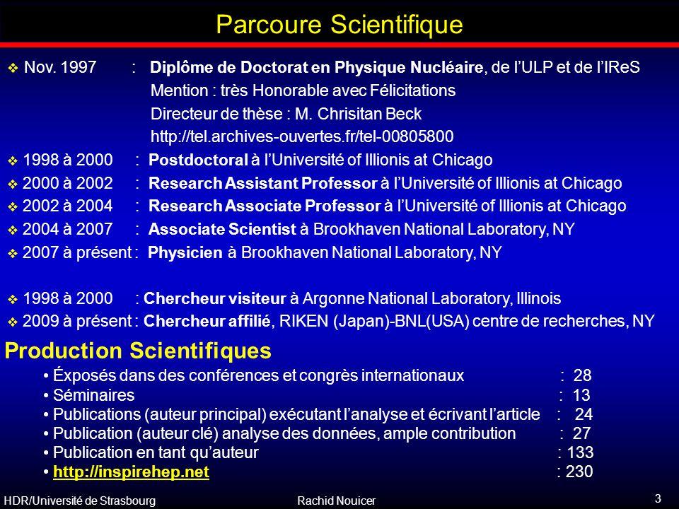 HDR/Université de Strasbourg Rachid Nouicer 44 Jet et Jet Quenching Principe : vérfier si les collisions Au+Au se comportent ou non comme une superposition de collisions p+p en terme de taux de particules produites Collisions périphériques : le taux de production de particules est en accord avec les collisions p+p (extrapolées) et les prédictions théoriques Collisions centrales : déficit de particules de grande p T par rapport aux collisions p+p (extrapolées) et aux prédictions théoriques i.e.