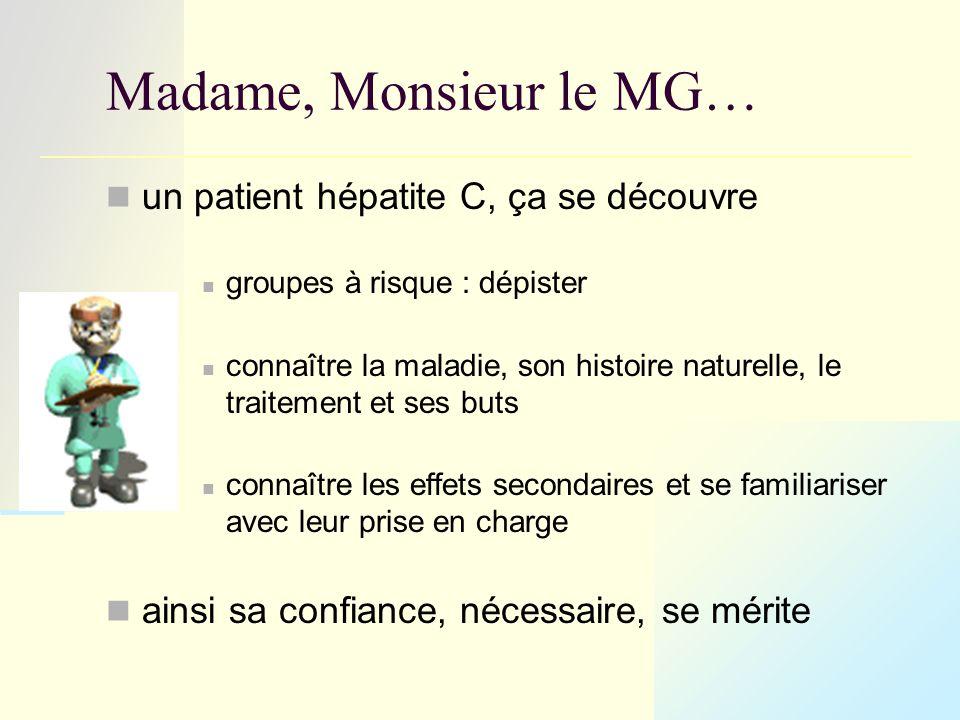 Madame, Monsieur le MG… un patient hépatite C, ça se découvre groupes à risque : dépister connaître la maladie, son histoire naturelle, le traitement et ses buts connaître les effets secondaires et se familiariser avec leur prise en charge ainsi sa confiance, nécessaire, se mérite