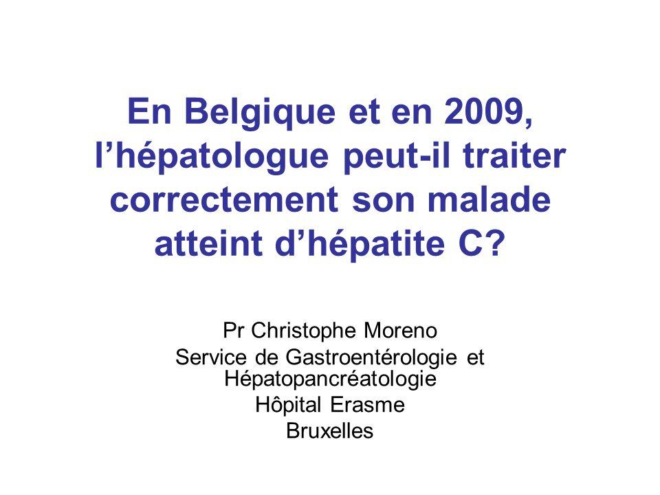 En Belgique et en 2009, l'hépatologue peut-il traiter correctement son malade atteint d'hépatite C? Pr Christophe Moreno Service de Gastroentérologie