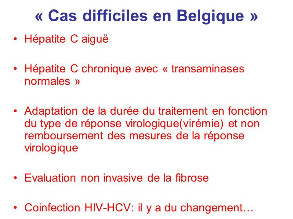 « Cas difficiles en Belgique » Hépatite C aiguë Hépatite C chronique avec « transaminases normales » Adaptation de la durée du traitement en fonction