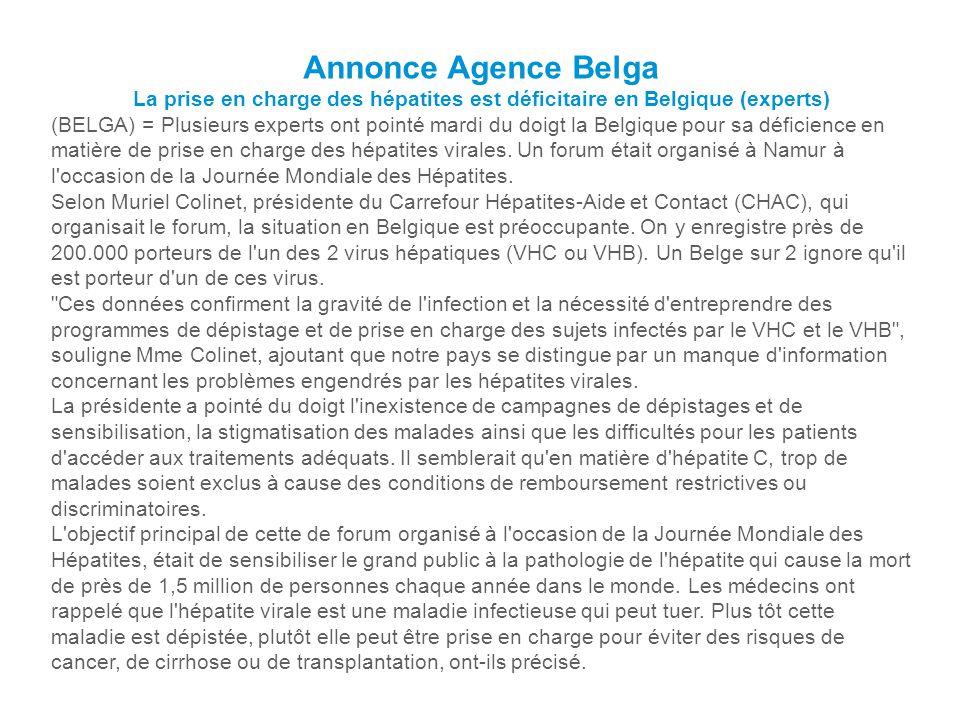 Annonce Agence Belga La prise en charge des hépatites est déficitaire en Belgique (experts) (BELGA) = Plusieurs experts ont pointé mardi du doigt la B