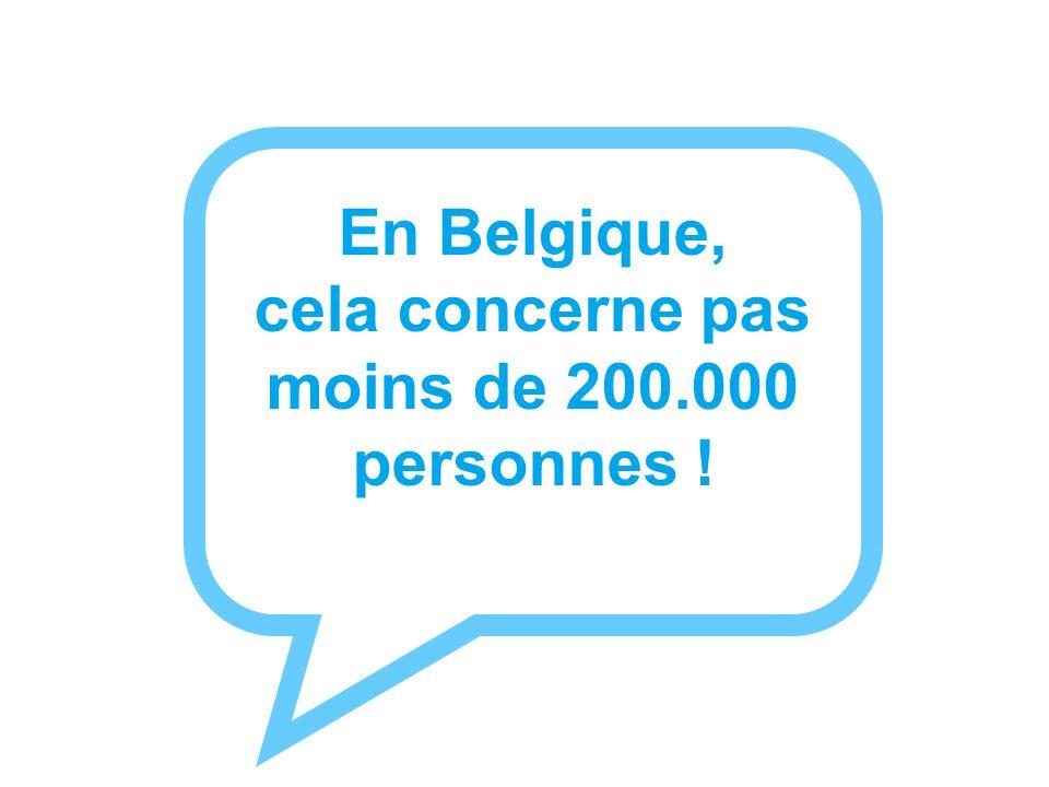 En Belgique, cela concerne pas moins de 200.000 personnes !