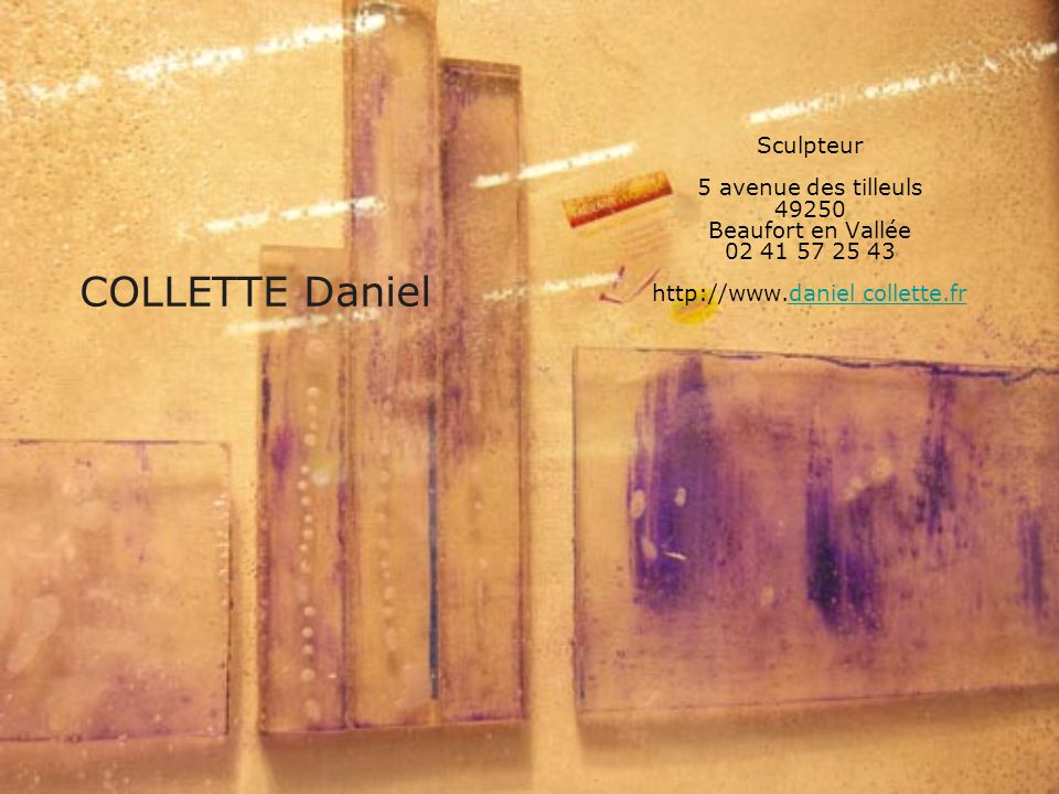 COLLETTE Daniel Sculpteur 5 avenue des tilleuls 49250 Beaufort en Vallée 02 41 57 25 43 http://www.daniel collette.frdaniel collette.fr