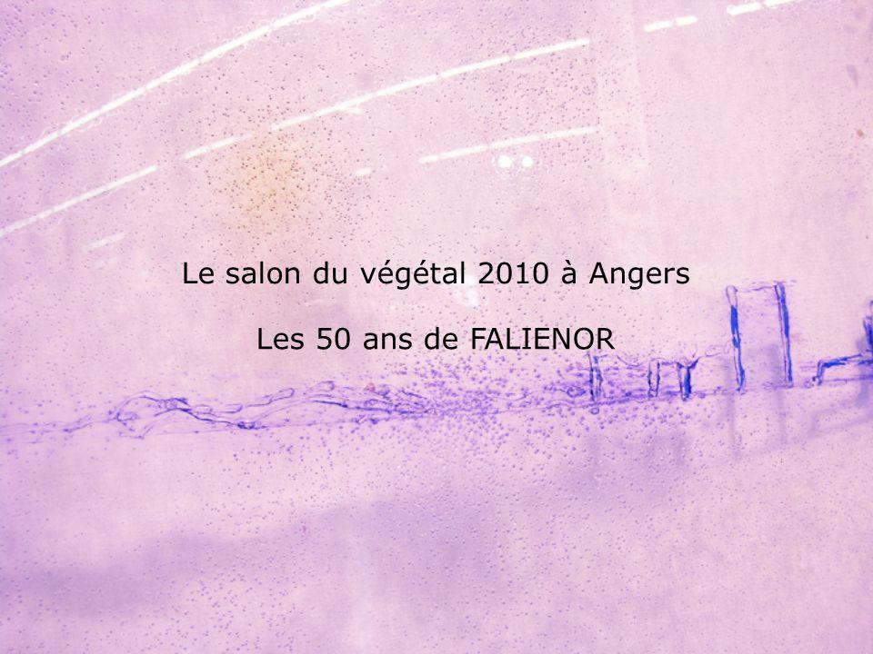 Les 50 ans de FALIENOR Le salon du végétal 2010 à Angers