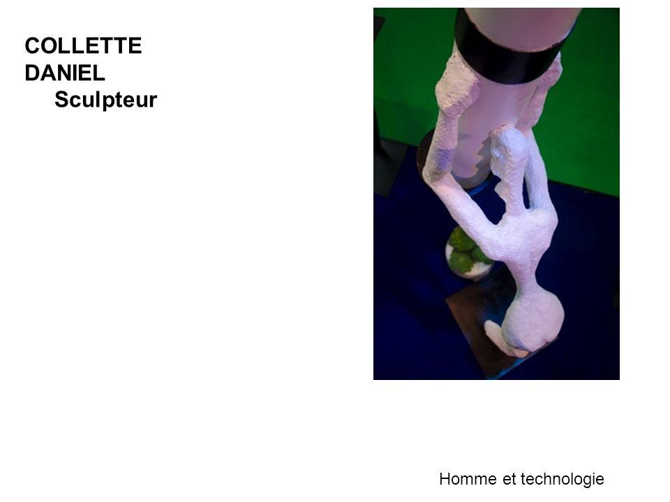 COLLETTE DANIEL Sculpteur Homme et technologie