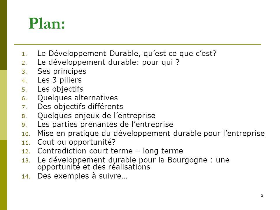 2 Plan: 1. Le Développement Durable, qu'est ce que c'est? 2. Le développement durable: pour qui ? 3. Ses principes 4. Les 3 piliers 5. Les objectifs 6