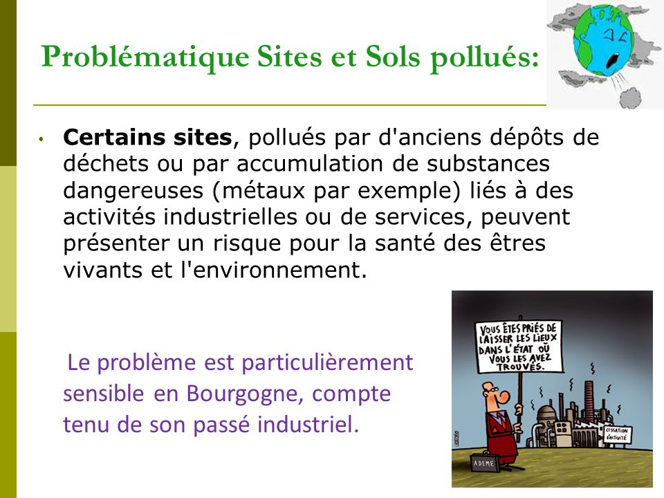 24 Problématique Sites et Sols pollués: Certains sites, pollués par d'anciens dépôts de déchets ou par accumulation de substances dangereuses (métaux