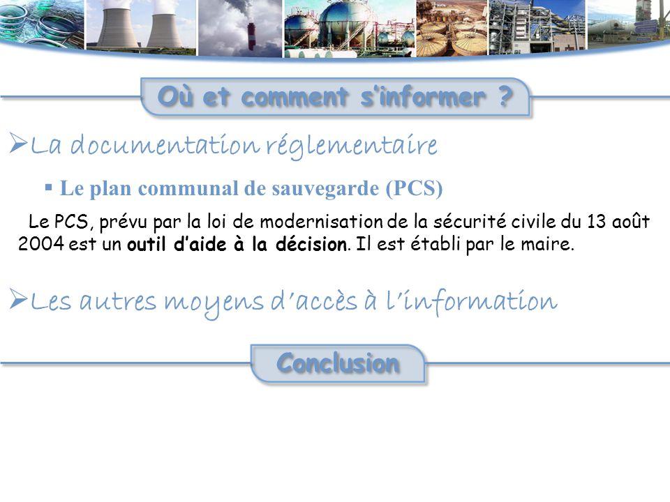  La documentation réglementaire Où et comment s'informer ?  Le plan communal de sauvegarde (PCS) Le PCS, prévu par la loi de modernisation de la séc