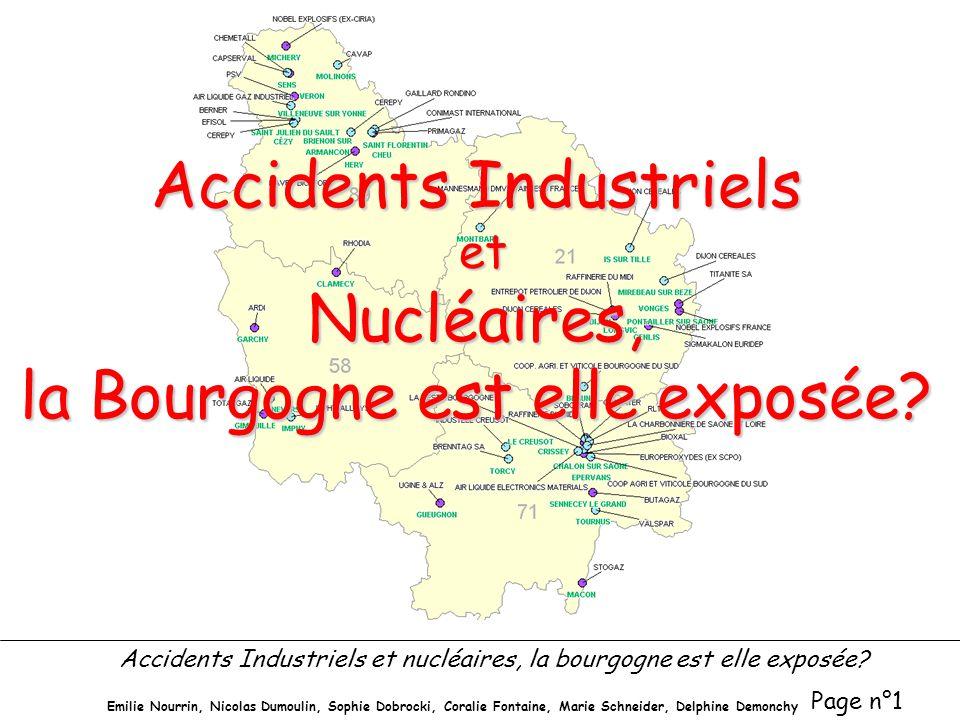 Accidents Industriels et nucléaires, la bourgogne est elle exposée? Page n°1 Emilie Nourrin, Nicolas Dumoulin, Sophie Dobrocki, Coralie Fontaine, Mari
