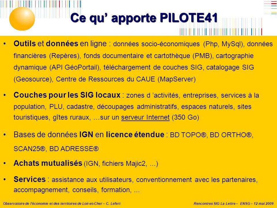 Rencontres SIG La Lettre – ENSG – 12 mai 2009Observatoire de l'économie et des territoires de Loir-et-Cher – C. Lefert Ce qu' apporte PILOTE41 Couches