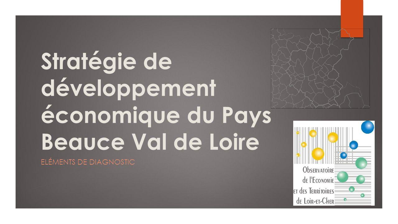 Stratégie de développement économique du Pays Beauce Val de Loire ELÉMENTS DE DIAGNOSTIC