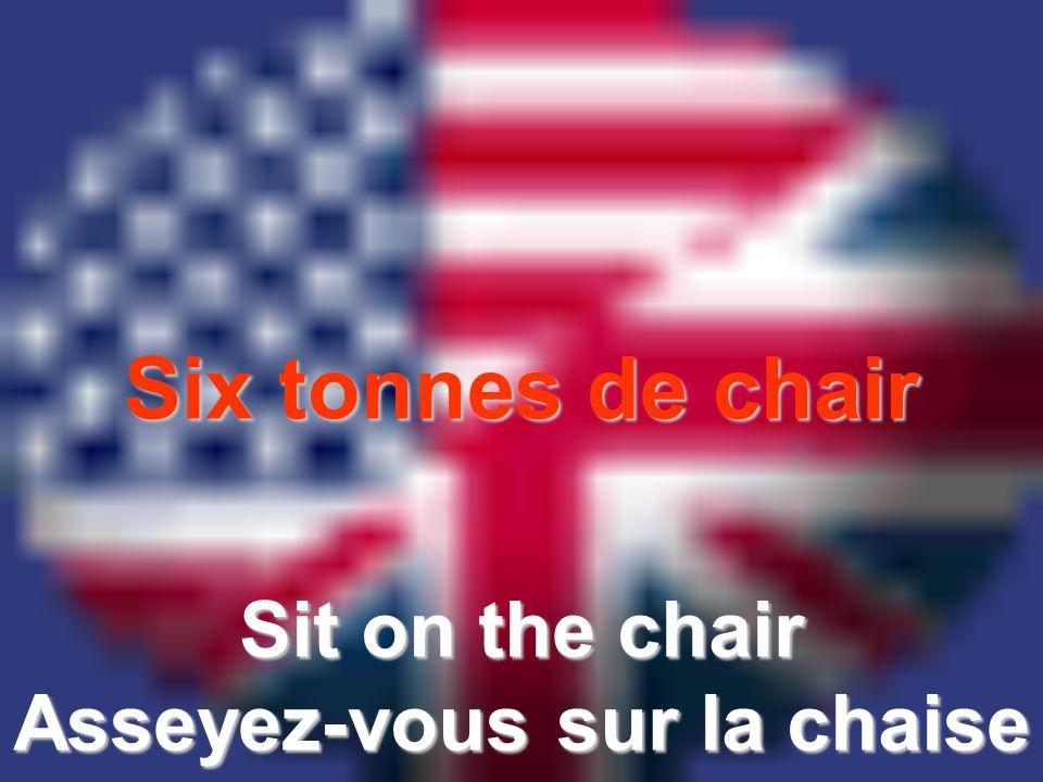 Six tonnes de chair Sit on the chair Asseyez-vous sur la chaise