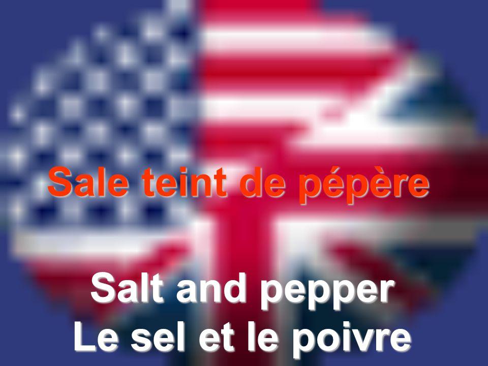 Sale teint de pépère Salt and pepper Le sel et le poivre