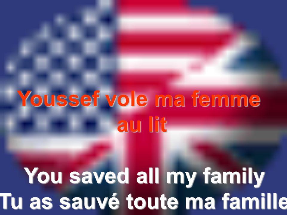 Youssef vole ma femme au lit You saved all my family Tu as sauvé toute ma famille