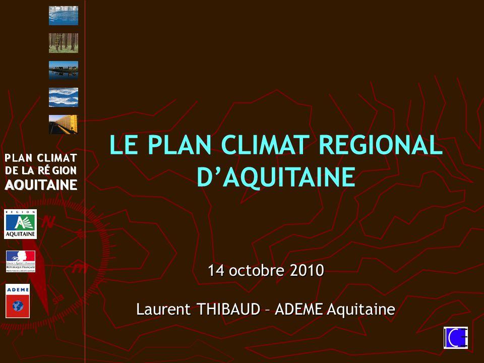 LE PLAN CLIMAT REGIONAL D'AQUITAINE 14 octobre 2010 Laurent THIBAUD – ADEME Aquitaine