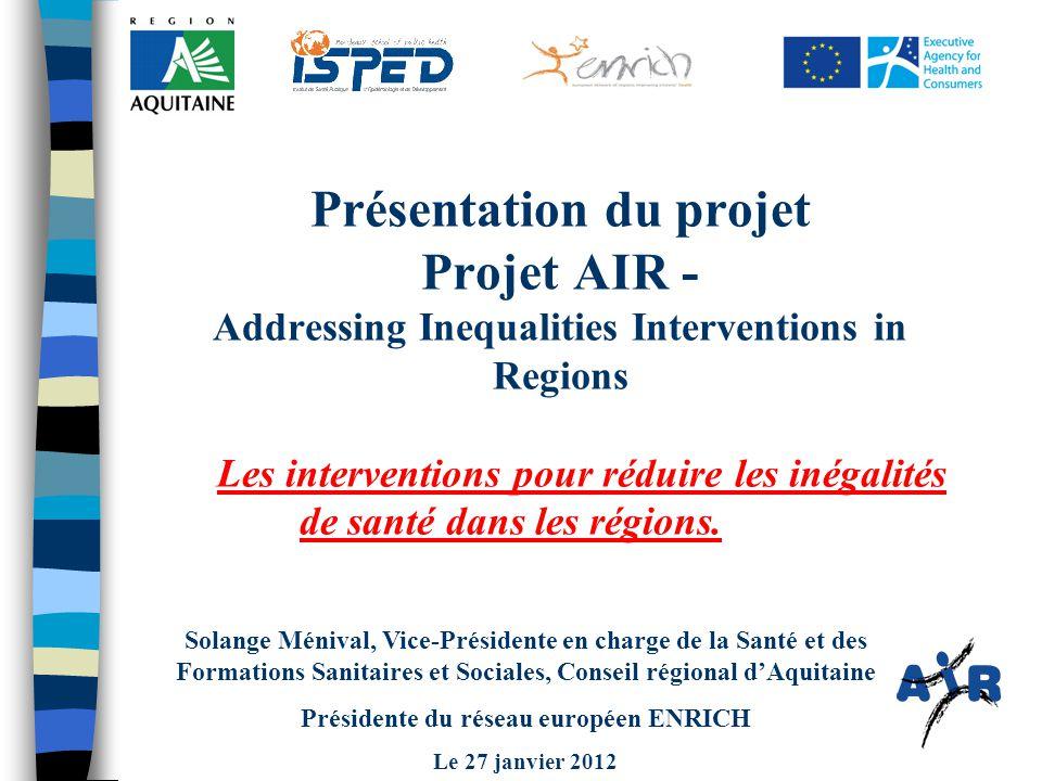 Présentation du projet Projet AIR - Addressing Inequalities Interventions in Regions Les interventions pour réduire les inégalités de santé dans les régions.
