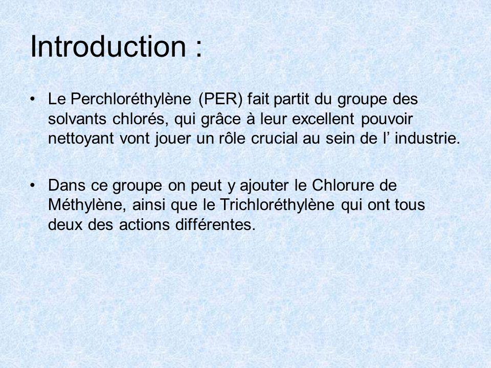 Introduction : Le Perchloréthylène (PER) fait partit du groupe des solvants chlorés, qui grâce à leur excellent pouvoir nettoyant vont jouer un rôle crucial au sein de l' industrie.