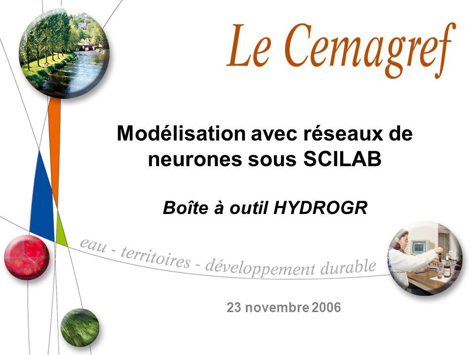 Modélisation avec réseaux de neurones sous SCILAB Boîte à outil HYDROGR 23 novembre 2006