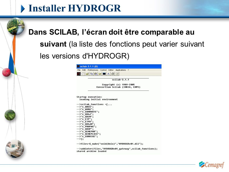 Installer HYDROGR Dans SCILAB, l'écran doit être comparable au suivant (la liste des fonctions peut varier suivant les versions d'HYDROGR)