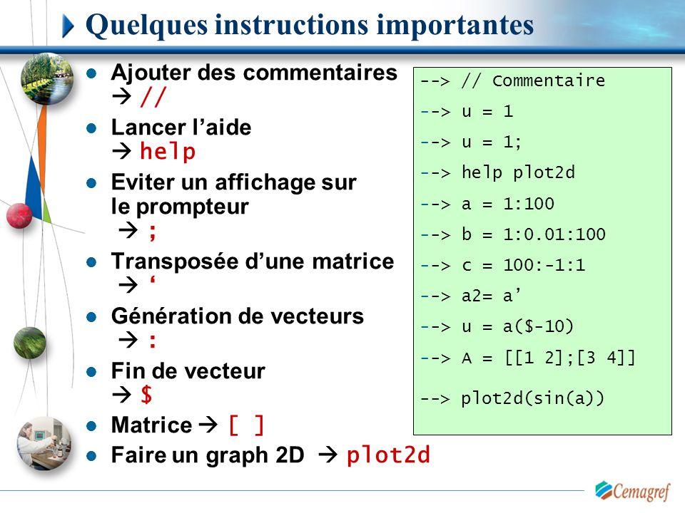Quelques instructions importantes Ajouter des commentaires  // Lancer l'aide  help Eviter un affichage sur le prompteur  ; Transposée d'une matrice