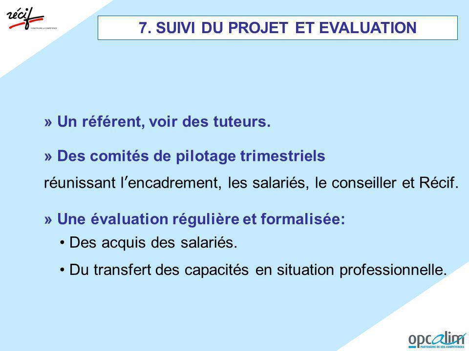 7. SUIVI DU PROJET ET EVALUATION » Un référent, voir des tuteurs. Des acquis des salariés. Du transfert des capacités en situation professionnelle. »