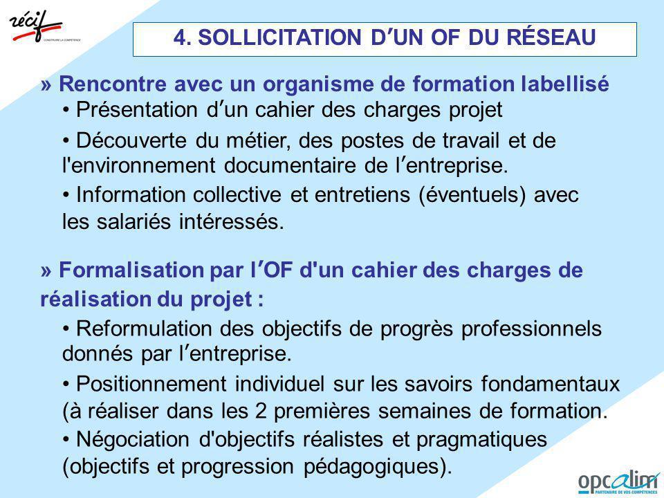 4. SOLLICITATION D'UN OF DU RÉSEAU » Rencontre avec un organisme de formation labellisé Information collective et entretiens (éventuels) avec les sala