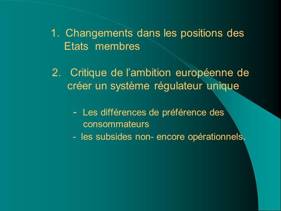 1. Changements dans les positions des Etats membres 2. Critique de l'ambition européenne de créer un système régulateur unique - Les différences de pr