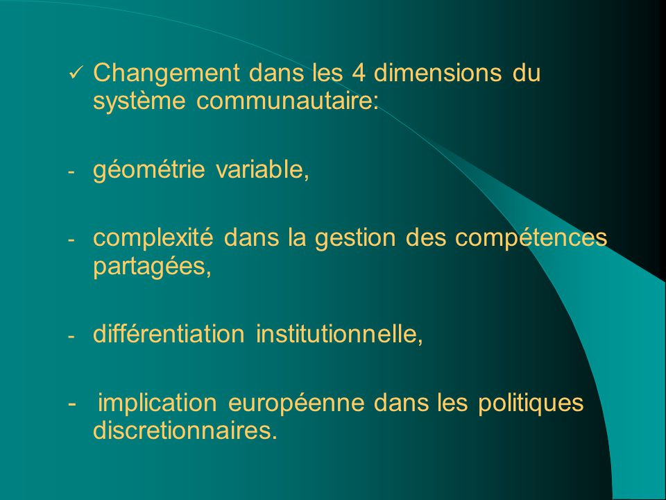Changement dans les 4 dimensions du système communautaire: - géométrie variable, - complexité dans la gestion des compétences partagées, - différentia