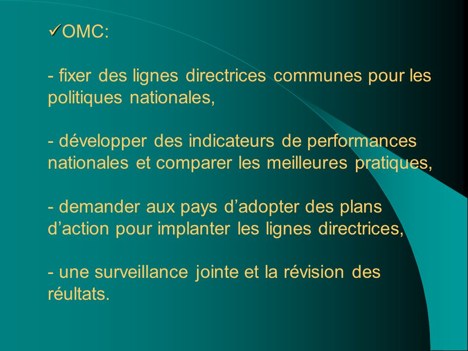 OMC: - fixer des lignes directrices communes pour les politiques nationales, - développer des indicateurs de performances nationales et comparer les m