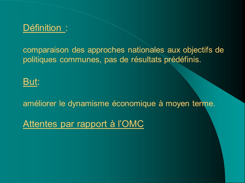 Définition : comparaison des approches nationales aux objectifs de politiques communes, pas de résultats prédéfinis. But: améliorer le dynamisme écono