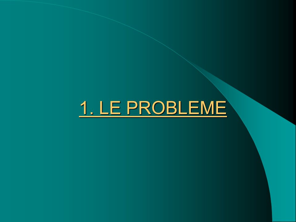 1. LE PROBLEME