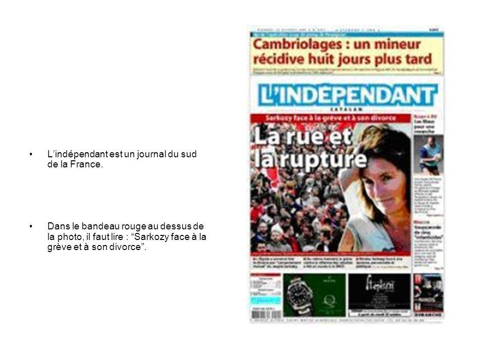 """L'indépendant est un journal du sud de la France. Dans le bandeau rouge au dessus de la photo, il faut lire : """"Sarkozy face à la grève et à son divorc"""