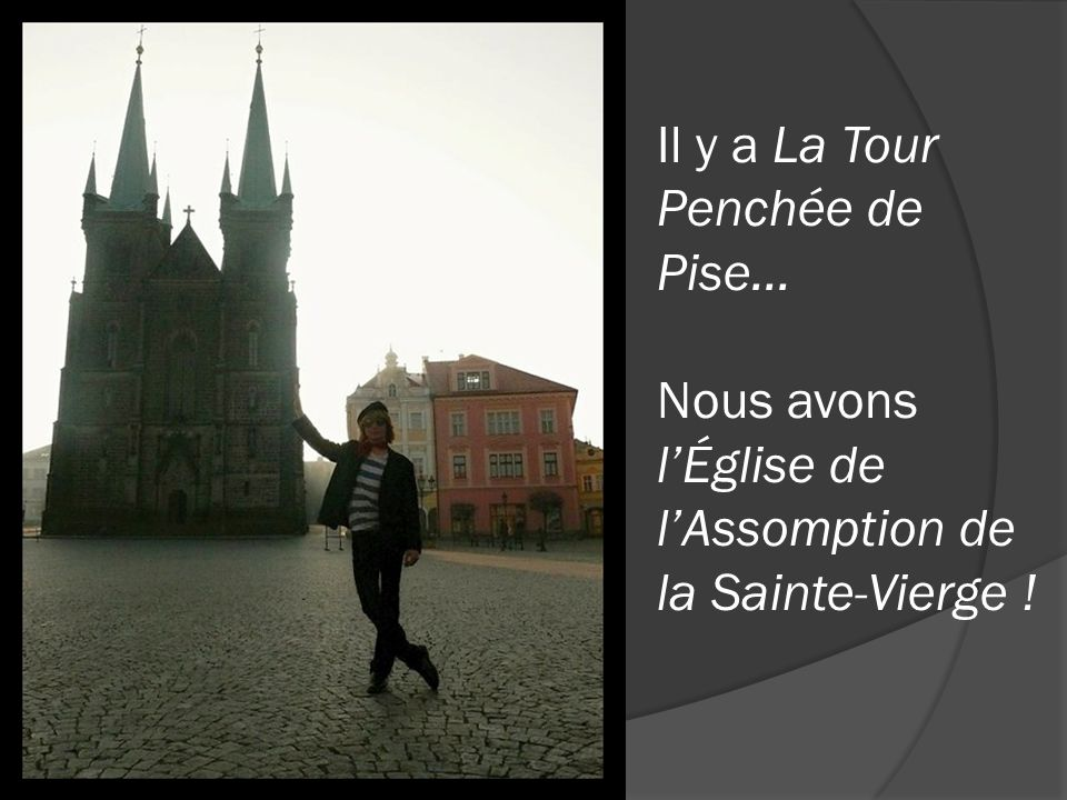 Il y a La Tour Penchée de Pise... Nous avons l'Église de l'Assomption de la Sainte-Vierge !