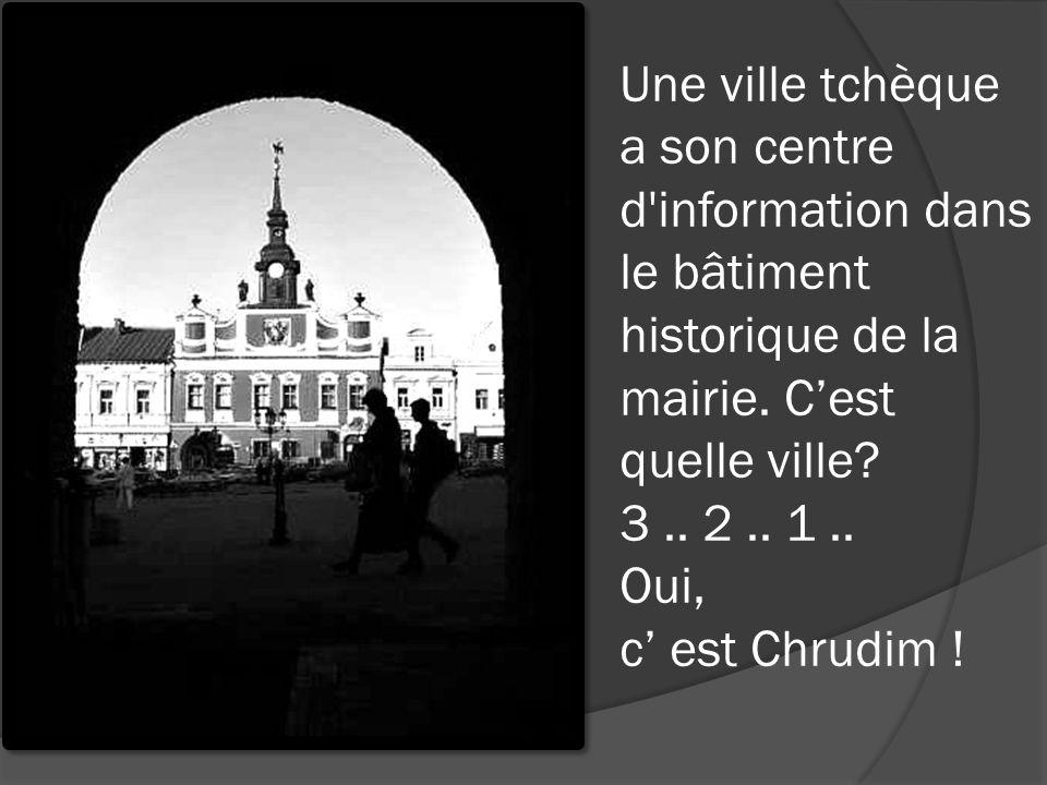 Une ville tchèque a son centre d'information dans le bâtiment historique de la mairie. C'est quelle ville? 3.. 2.. 1.. Oui, c' est Chrudim !