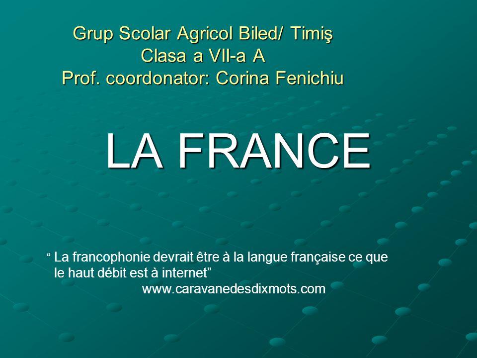 """Grup Scolar Agricol Biled/ Timiş Clasa a VII-a A Prof. coordonator: Corina Fenichiu LA FRANCE """" La francophonie devrait être à la langue française ce"""