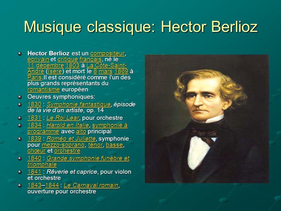 Musique classique: Hector Berlioz Hector Berlioz est un compositeur, écrivain et critique français, né le 11 décembre 1803 à La Côte-Saint- André (Isè