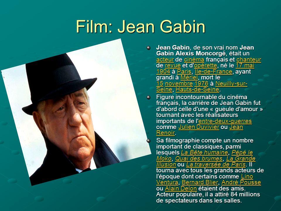 Film: Jean Gabin Jean Gabin, de son vrai nom Jean Gabin Alexis Moncorgé, était un acteur de cinéma français et chanteur de revue et d'opérette, né le