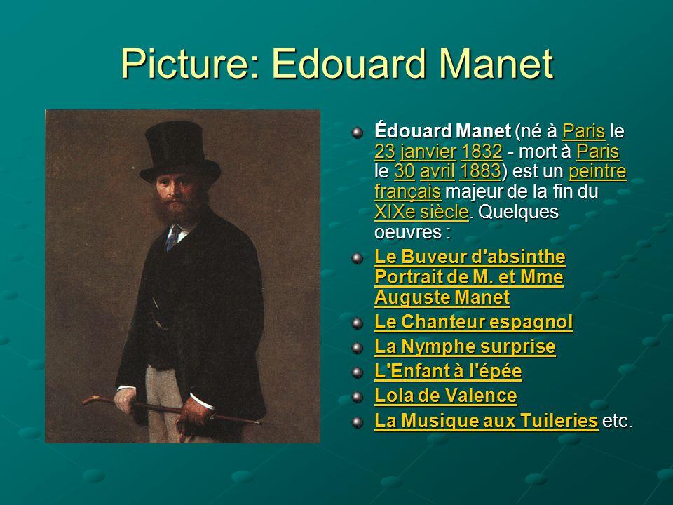 Picture: Edouard Manet Édouard Manet (né à Paris le 23 janvier 1832 - mort à Paris le 30 avril 1883) est un peintre français majeur de la fin du XIXe