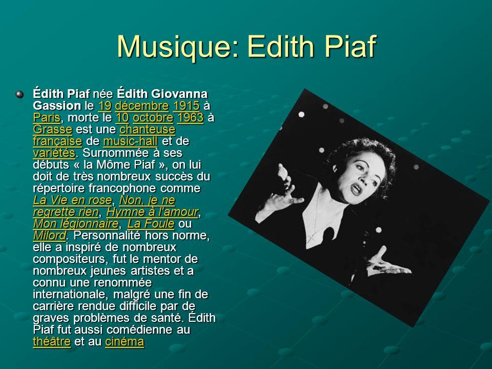 Musique: Edith Piaf Édith Piaf née Édith Giovanna Gassion le 19 décembre 1915 à Paris, morte le 10 octobre 1963 à Grasse est une chanteuse française d