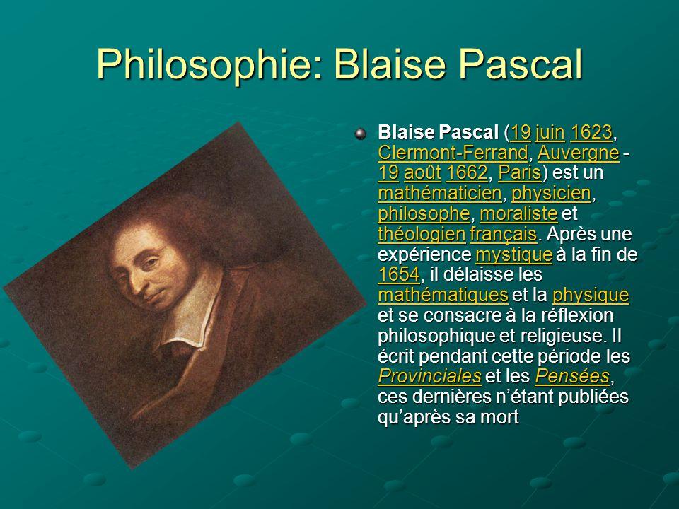 Philosophie: Blaise Pascal Blaise Pascal (19 juin 1623, Clermont-Ferrand, Auvergne - 19 août 1662, Paris) est un mathématicien, physicien, philosophe,