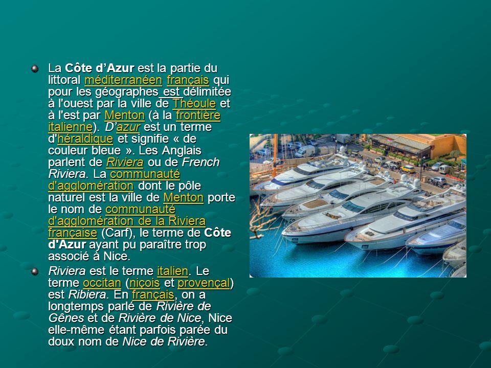 La Côte d'Azur est la partie du littoral méditerranéen français qui pour les géographes est délimitée à l'ouest par la ville de Théoule et à l'est par