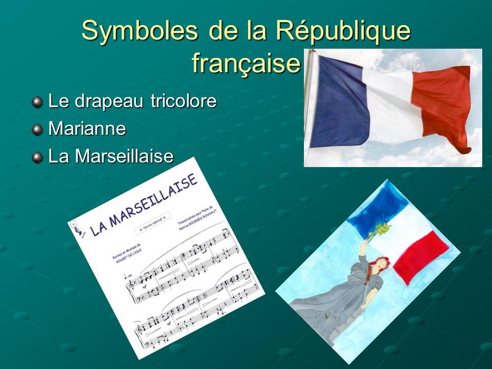 Symboles de la République française Le drapeau tricolore Marianne La Marseillaise